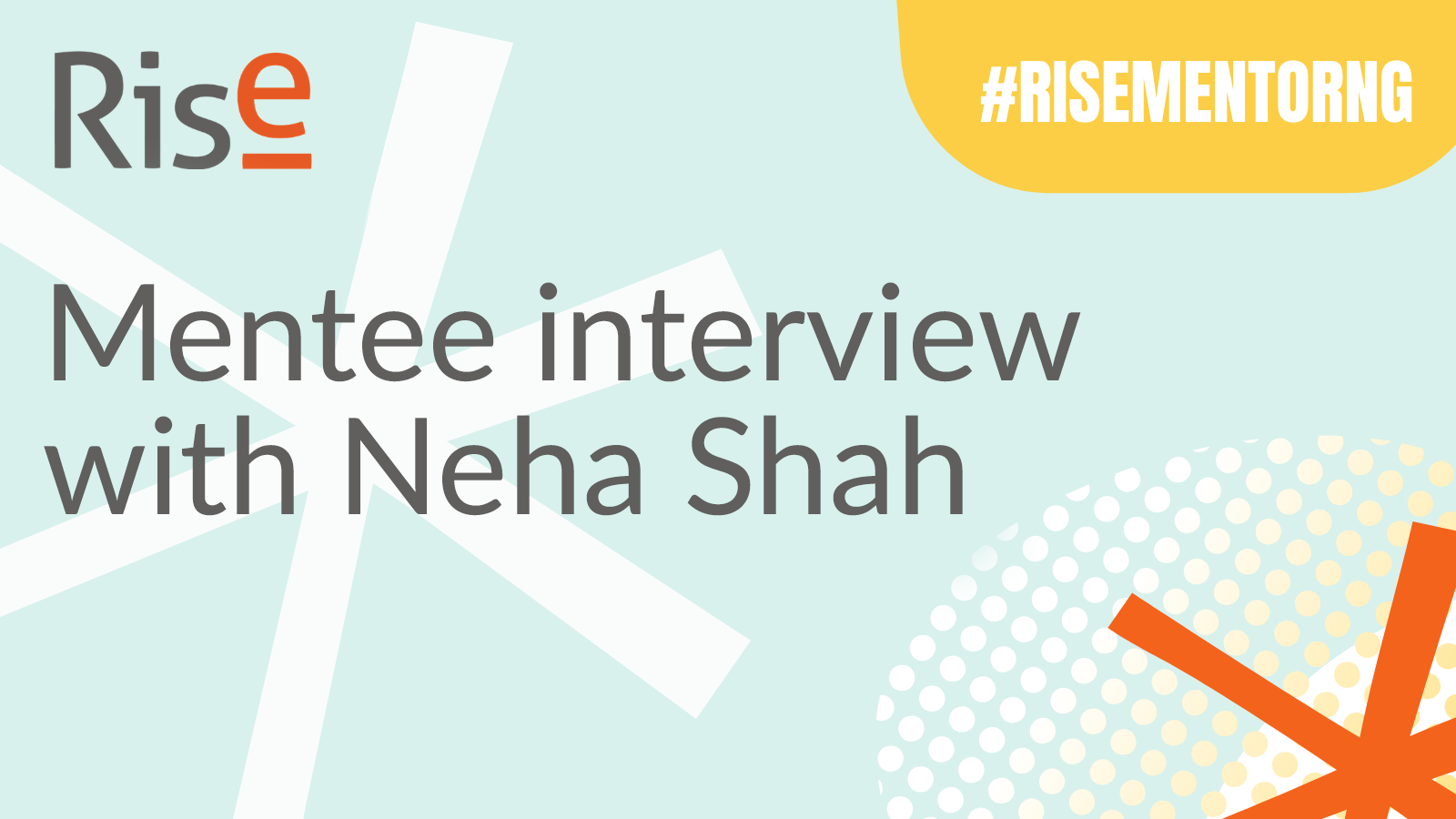 Interview with Neha Shah RISE mentee
